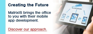 Creating the Future - MatrixIS brings the office to you with their mobile app development. Discover our approach.